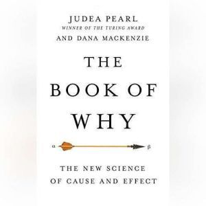 The Book of Why The New Science of Cause and Effect, Judea Pearl
