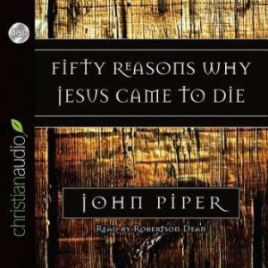 Fifty Reasons Why Jesus Came to Die, John Piper