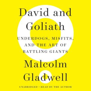 David and Goliath Underdogs, Misfits, and the Art of Battling Giants, Malcolm Gladwell