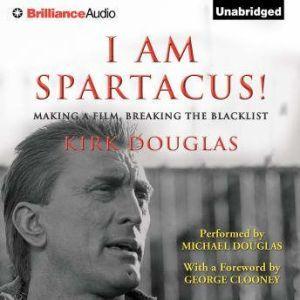 I Am Spartacus!: Making a Film, Breaking the Blacklist, Kirk Douglas