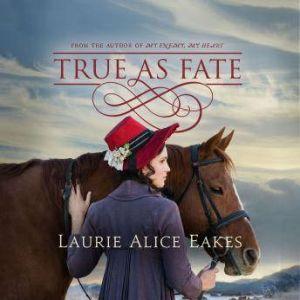 True As Fate, Laurie Alice Eakes