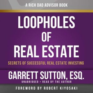 Rich Dad Advisors: Loopholes of Real Estate, 2nd Edition Secrets of Successful Real Estate Investing, Garrett Sutton