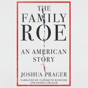 The Family Roe An American Story, Joshua Prager