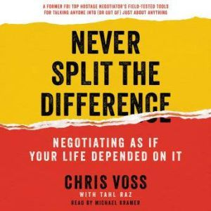 Never Split the Difference Negotiating As If Your Life Depended On It, Chris Voss
