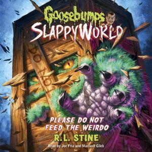 Goosebumps SlappyWorld #4: Please Do Not Feed the Weirdo, R.L. Stine