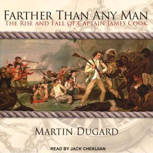 Farther Than Any Man: The Rise and Fall of Captain James Cook, Martin Dugard