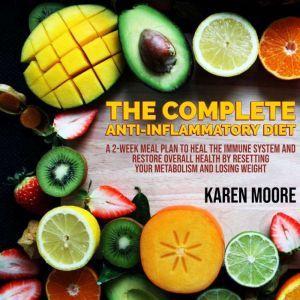 The Complete Anti-Inflammatory Diet, Karen Moore