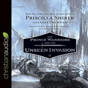 The Prince Warriors and the Unseen Invasion, Priscilla Shirer