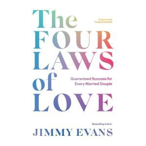 The Four Laws of Love Guaranteed Success For Every Married Couple, Jimmy Evans