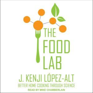 The Food Lab Better Home Cooking Through Science, J. Kenji Lopez-Alt
