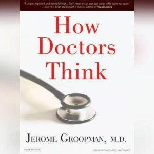 How Doctors Think, M.D. Groopman