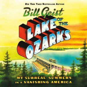 Lake of the Ozarks: My Surreal Summers in a Vanishing America, Bill Geist