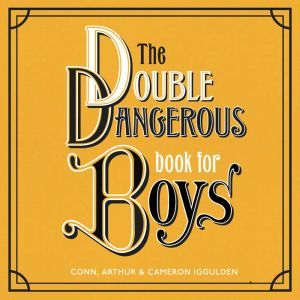 The Double Dangerous Book for Boys, Conn Iggulden