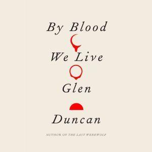 By Blood We Live, Glen Duncan