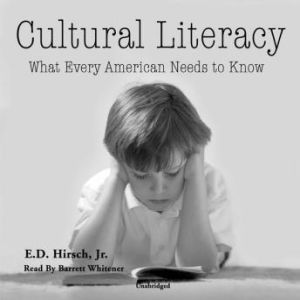 Cultural Literacy: What Every American Needs to Know, E. D. Hirsch, Jr.