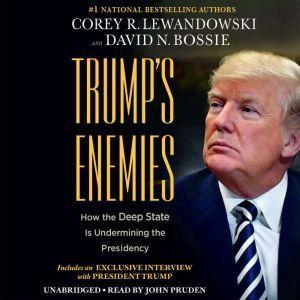 Trump's Enemies: How the Deep State Is Undermining the Presidency, Corey R. Lewandowski