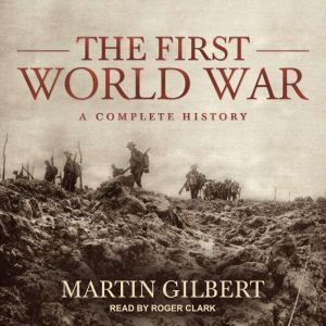 The First World War A Complete History, Martin Gilbert