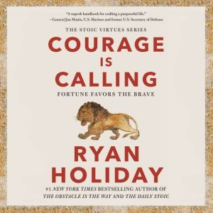 Courage Is Calling: Fortune Favors the Brave, Ryan Holiday