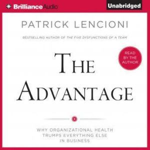 The Advantage Why Organizational Health Trumps Everything Else In Business, Patrick Lencioni