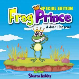 Frog Prince: A Day at the Pond (Special Edition), Sharon Ashley