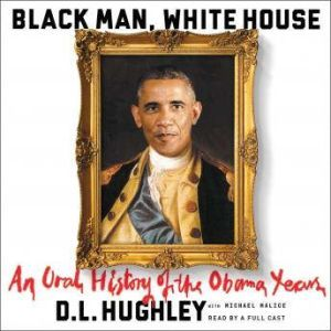 Black Man, White House An Oral History of the Obama Years, D. L. Hughley