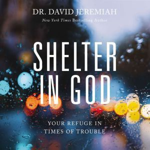 Shelter in God Your Refuge in Times of Trouble, Dr.  David Jeremiah