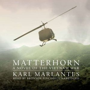Matterhorn A Novel of the Vietnam War, Karl Marlantes