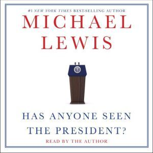 Has Anyone Seen the President?, Michael Lewis