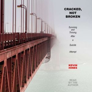 Cracked, Not Broken: Surviving and Thriving After a Suicide Attempt, Kevin Hines