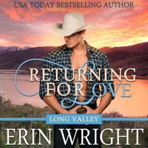 Returning for Love A Western Romance Novel (Long Valley Romance Book 4), Erin Wright