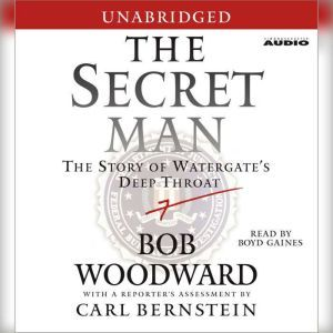 The Secret Man The Story of Watergate's Deep Throat, Bob Woodward