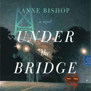Under the Bridge, Anne Bishop