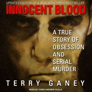 Innocent Blood: A True Story of Obsession and Serial Murder, Terry Ganey