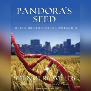 Pandora's Seed The Unforeseen Cost of Civilization, Spencer Wells
