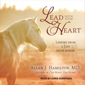 Lead with Your Heart: Lessons from a Life with Horses, MD Hamilton