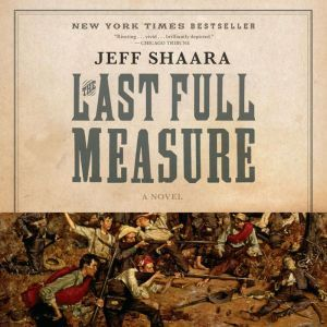 The Last Full Measure: A Novel of the Civil War, Jeff Shaara