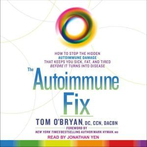 The Autoimmune Fix How to Stop the Hidden Autoimmune Damage That Keeps You Sick, Fat, and Tired Before It Turns Into Disease, DC O'Bryan