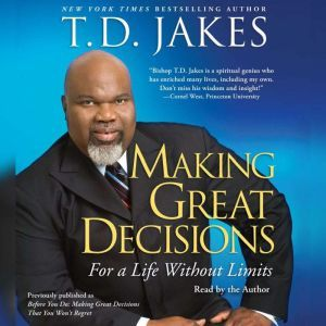 Making Great Decisions For a Life Without Limits, T.D. Jakes