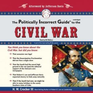 The Politically Incorrect Guide to the Civil War, H. W. Crocker III