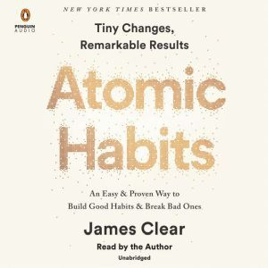 Atomic Habits Tiny Changes, Remarkable Results, James Clear