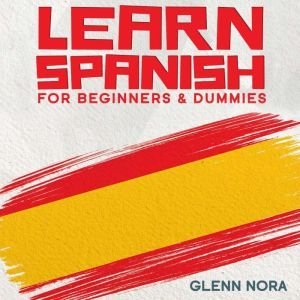 Learn Spanish for Beginners & Dummies, Glenn Nora