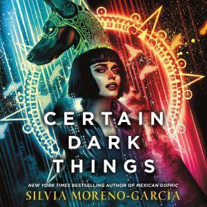 Certain Dark Things: A Novel, Silvia Moreno-Garcia