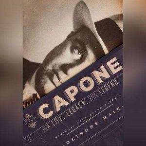 Al Capone His Life, Legacy, and Legend, Deirdre Bair