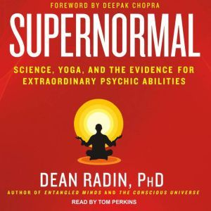 Supernormal: Science, Yoga, and the Evidence for Extraordinary Psychic Abilities, Ph.D. Radin