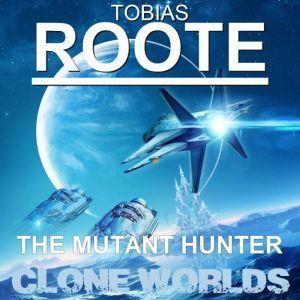 The Mutant Hunter: Clone Worlds, Tobias Roote