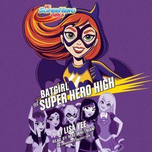 Batgirl at Super Hero High (DC Super Hero Girls), Lisa Yee