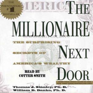The Millionaire Next Door: The Surprising Secrets Of Americas Wealthy, Thomas J. Stanley