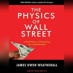 The Physics of Wall Street: A Brief History of Predicting the Unpredictable, James Owen Weatherall