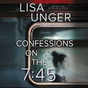 Confessions on the 7:45, Lisa Unger