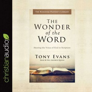 The Wonder of the Word: Hearing the Voice of God in Scripture, Tony Evans